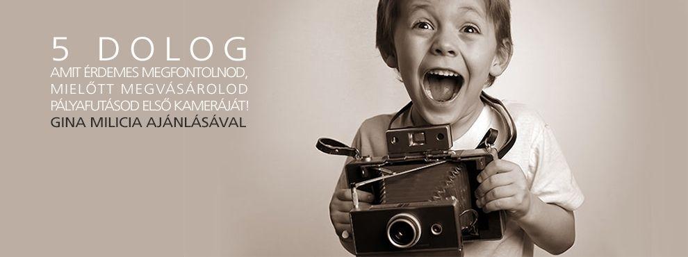 Öt dolog, amit érdemes megfontolni, mielőtt megvásárolnád az első kamerád!