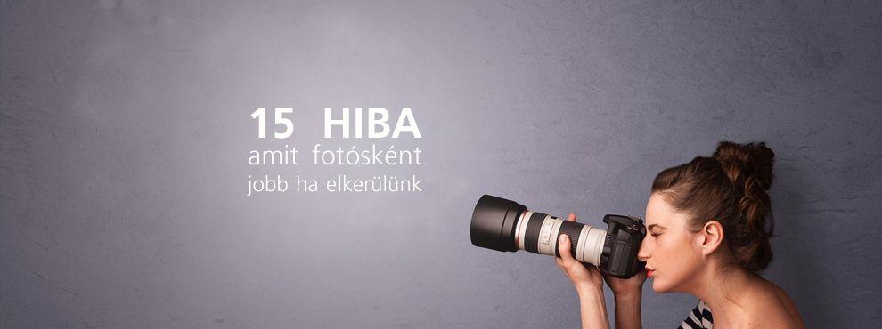 15 hiba, amit fotósként jobb ha elkerülünk