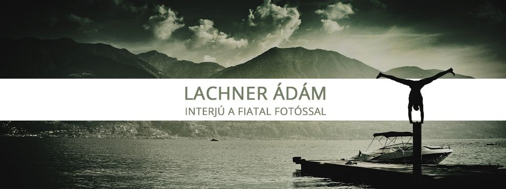 Lachner Ádám - Interjú a fiatal fotóssal
