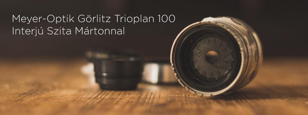 Meyer-Optik Görlitz Trioplan 100 - Interjú Szita Mártonnal