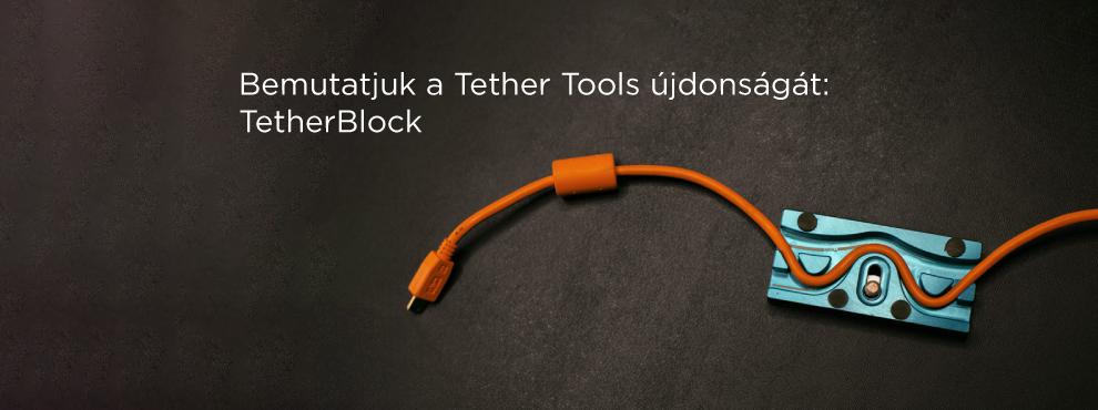 Bemutatjuk a Tether Tools újdonságát: TetherBlock