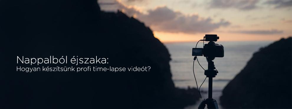 Nappalból éjszaka: hogyan készítsünk profi time-lapse videót?