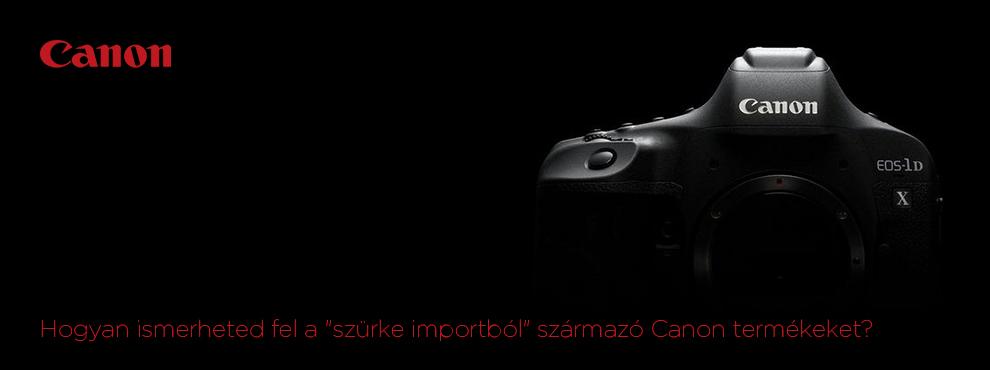 Hogyan ismerheted fel a szürke importból származó Canon termékeket?