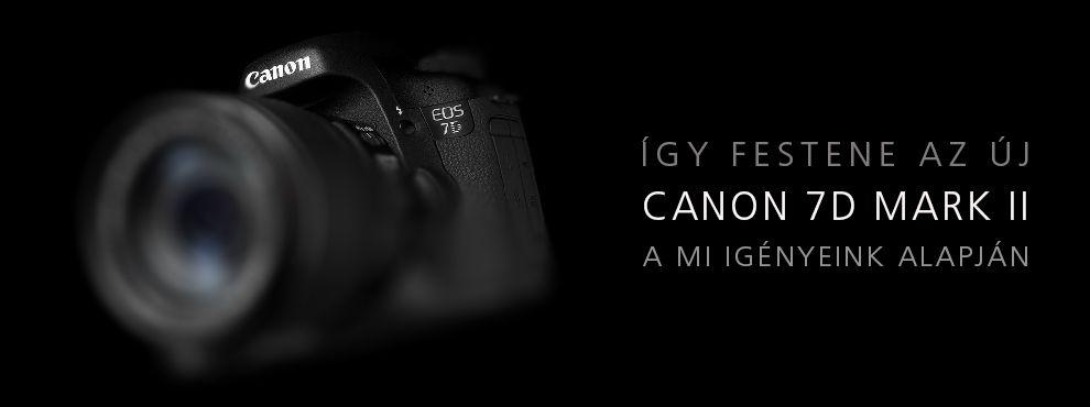 Így festene az új Canon 7D MARK II, a mi igényeink alapján.