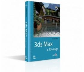 3ds Max - a 3D világa